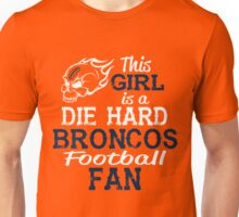This Girl Is A Die Hard Broncos Football Fan Unisex T-Shirt