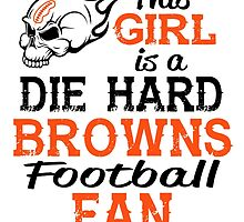 This Girl Is A Die Hard Browns Football Fan by sports-tees