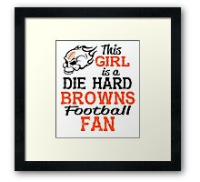 This Girl Is A Die Hard Browns Football Fan Framed Print