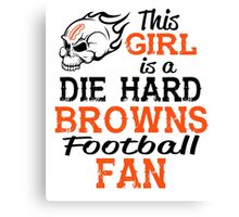 This Girl Is A Die Hard Browns Football Fan Canvas Print