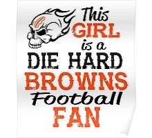 This Girl Is A Die Hard Browns Football Fan Poster
