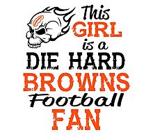This Girl Is A Die Hard Browns Football Fan Photographic Print