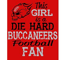 This Girl Is A Die Hard Buccaneers Football Fan Photographic Print