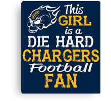 This Girl Is A Die Hard Chargers Football Fan Canvas Print
