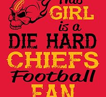 This Girl Is A Die Hard Chiefs Football Fan by sports-tees