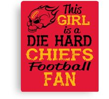 This Girl Is A Die Hard Chiefs Football Fan Canvas Print