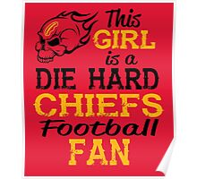 This Girl Is A Die Hard Chiefs Football Fan Poster