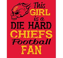 This Girl Is A Die Hard Chiefs Football Fan Photographic Print