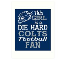This Girl Is A Die Hard Colts Football Fan Art Print