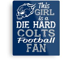 This Girl Is A Die Hard Colts Football Fan Metal Print