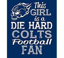 This Girl Is A Die Hard Colts Football Fan Photographic Print