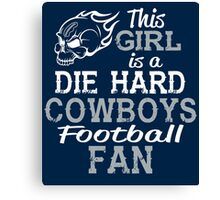 This Girl Is A Die Hard Cowboys Football Fan Canvas Print