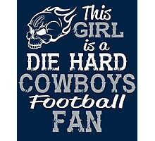 This Girl Is A Die Hard Cowboys Football Fan Photographic Print