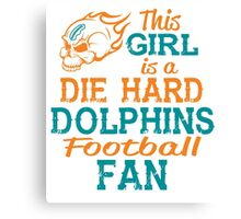 This Girl Is A Die Hard Dolphins Football Fan Canvas Print