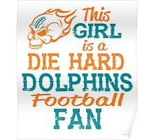 This Girl Is A Die Hard Dolphins Football Fan Poster