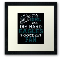 This Girl Is A Die Hard Eagles Football Fan Framed Print