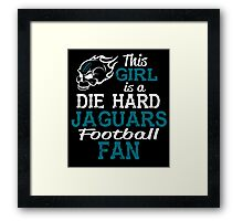 This Girl Is A Die Hard Jaguars Football Fan Framed Print