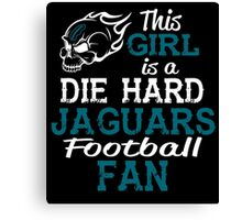 This Girl Is A Die Hard Jaguars Football Fan Canvas Print