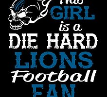 This Girl Is A Die Hard Lions Football Fan by sports-tees