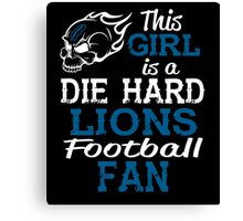 This Girl Is A Die Hard Lions Football Fan Canvas Print