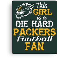 This Girl Is A Die Hard Packers Football Fan Canvas Print