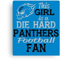 This Girl Is A Die Hard Panthers Football Fan Canvas Print