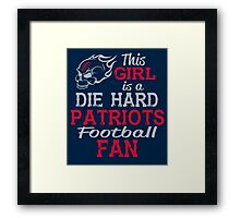 This Girl Is A Die Hard Patriots Football Fan Framed Print