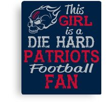 This Girl Is A Die Hard Patriots Football Fan Canvas Print