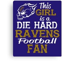 This Girl Is A Die Hard Ravens Football Fan Canvas Print