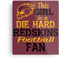 This Girl Is A Die Hard Redskins Football Fan Metal Print
