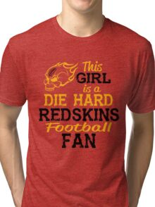 This Girl Is A Die Hard Redskins Football Fan Tri-blend T-Shirt