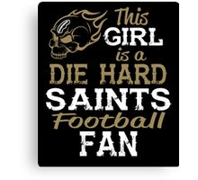 This Girl Is A Die Hard Saints Football Fan Canvas Print