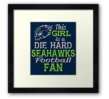 This Girl Is A Die Hard Seahawks Football Fan Framed Print