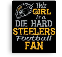 This Girl Is A Die Hard Steelers Football Fan Canvas Print
