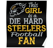 This Girl Is A Die Hard Steelers Football Fan Poster