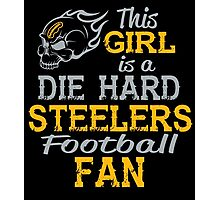 This Girl Is A Die Hard Steelers Football Fan Photographic Print
