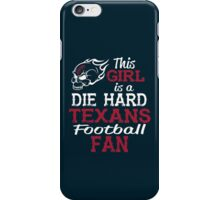 This Girl Is A Die Hard Texans Football Fan iPhone Case/Skin