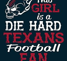 This Girl Is A Die Hard Texans Football Fan by sports-tees