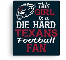 This Girl Is A Die Hard Texans Football Fan Canvas Print
