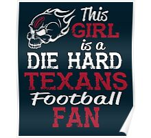 This Girl Is A Die Hard Texans Football Fan Poster