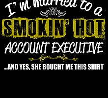 I'm married to a SMOKIN' HOT ACCOUNT EXECUTIVE by fancytees