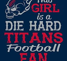This Girl Is A Die Hard Titans Football Fan by sports-tees