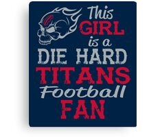 This Girl Is A Die Hard Titans Football Fan Canvas Print