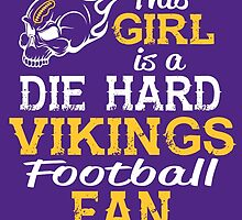This Girl Is A Die Hard Vikings Football Fan by sports-tees