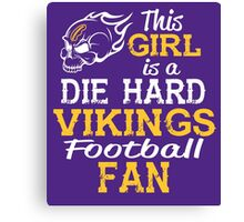 This Girl Is A Die Hard Vikings Football Fan Canvas Print