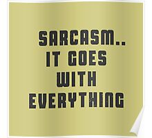 Sarcasm -  It Goes with everything Poster