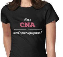 I'm A CNA What's Your Superpower? Womens Fitted T-Shirt