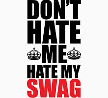 Hate My Swag Funny Quote Unisex T-Shirt