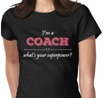I'm A COACH What's Your Superpower? Womens Fitted T-Shirt