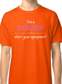I'm A CODER What's Your Superpower? Classic T-Shirt